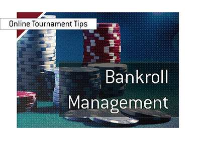 Online poker tournament bankroll management tips.  Read on.
