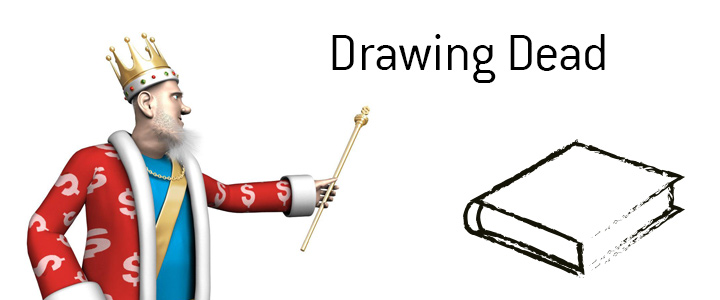 Drawing Dead - Definition and meaning in the poker game, by the King.